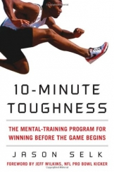 10-Minute Toughness: The Mental Training Program for Winning Before the Game Begins -