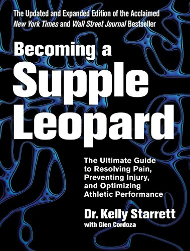 Becoming a Supple Leopard 2nd Edition: The Ultimate Guide to Resolving Pain, Preventing Injury, and Optimizing Athletic Performance -