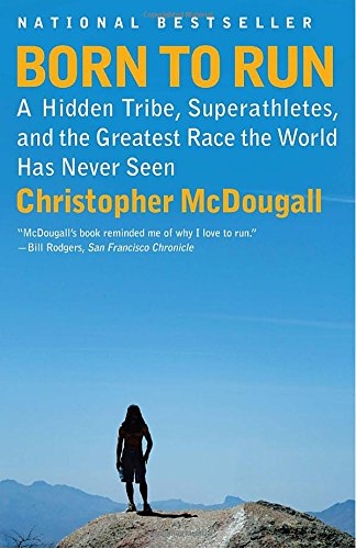 Born to Run: A Hidden Tribe, Superathletes, and the Greatest Race the World Has Never Seen -