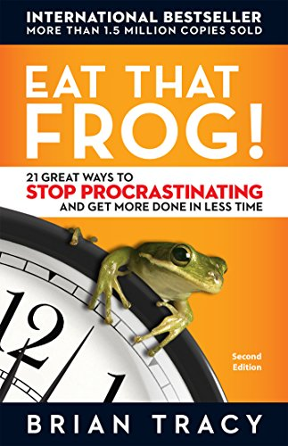 Eat That Frog!: 21 Great Ways to Stop Procrastinating and Get More Done in Less Time -