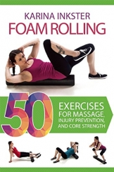 Foam Rolling: 50 Exercises for Massage, Injury Prevention, and Core Strength -