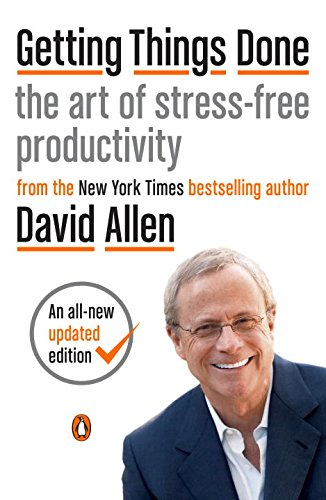 Getting Things Done: The Art of Stress-Free Productivity -