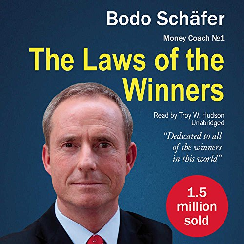 The Laws of the Winners: 30 Absolutely Unbreakable Habits of Success; Everyday Step-by-Step Guide to Rich and Happy Life -