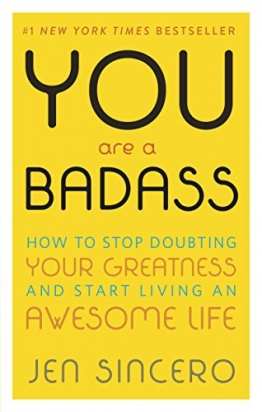 You Are a Badass: How to Stop Doubting Your Greatness and Start Living an Awesome Life -